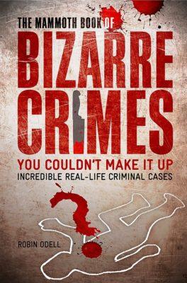 The Mammoth Book of Bizarre Crimes