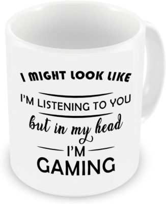 Might Look Like I'm Listening to You But in My Head I'm Gaming Mug